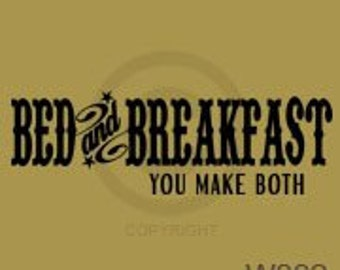 Bed and Breakfast you make both - Vinyl Wall Art