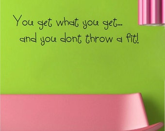 You get what you get and you dont throw a fit - Vinyl Wall Art