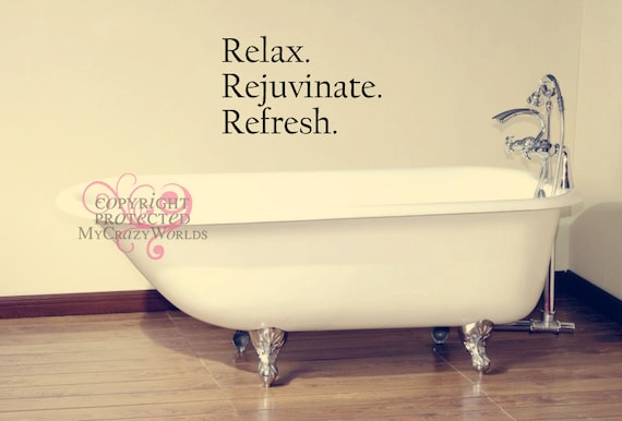 Relax.Rejuvenate.Refresh - Bathroom - VINYL DECAL