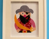An 8x10 fabric PIRATE.  Watch this PIRATE he might swipe your gold and treasures... Customised  and Personalised for you.