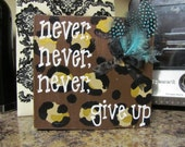 Sale- Never Give Up Hand Painted Wood Block