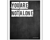Typographic Print - TITLE You are not alone - SIZE 10x8 inch