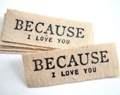 Set Of 6 Hand Stamped Because I Love You Canvas Gift / Package Tags