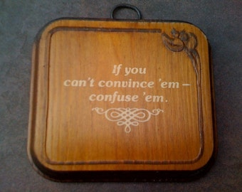 vintage wood plaque If you can't convince 'em- confuse 'em