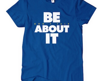 Women's Be About It T-shirt - S M L XL 2x - Don't Talk About It - DTA Ladies Tee - 5 Colors