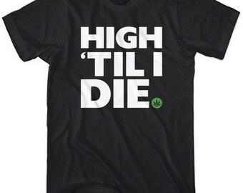 High 'Til I Die T-shirt - Men - XS S M L XL 2x 3x 4x - Weed Tee - 4 Colors