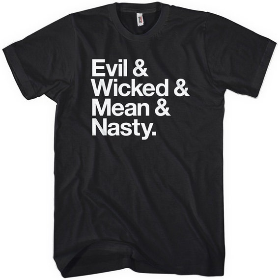 Evil Wicked Mean Nasty T-shirt - Men and Unisex - XS S M L XL 2x 3x 4x - Tee - 4 Colors