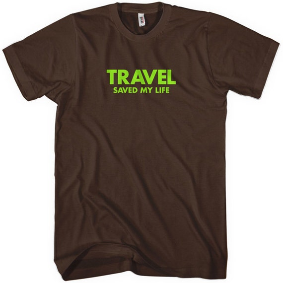 Travel saved my life t shirt men and unisex vacation tee for T shirt printing in colorado springs