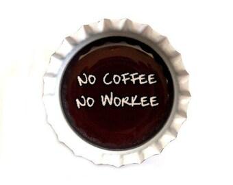 Bottle Cap Magnet - No Coffee, No Workee - Humor Refrigerator Magnet, Bottlecap Decor