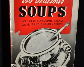 1940 cookbook - 250 Delicious Soups - Culinary Arts Institute