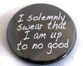 Harry Potter Pinback Button - I Solemnly Swear That I Am Up To No Good