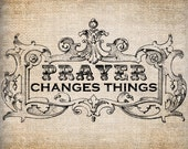 Antique Prayer Changes Things Quote Christian Digital Download for Papercrafts, Transfer, Pillows, etc Burlap No 3217