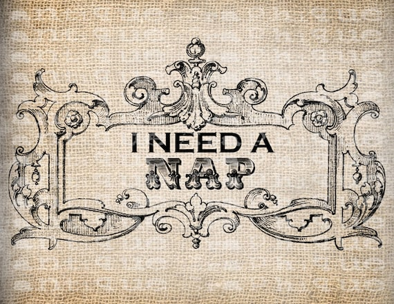 Antique I Need a Nap Quote Sleep Ornate Digital Download for Tea Towels, Pillows, Papercrafts, Transfer, Pillows, etc Burlap  No 3235
