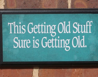 This getting old stuff sure is getting old Pithy Quote Wall Art Sign Plaque Gift Present Home Decor Vintage Style Birthday Funny Humor