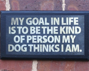 My Goal in Life...Wall Art Sign Plaque Gift Present Home Decor Vintage Style Antiqued Humor Goals Wishes Dog Breeds Dog Lovers