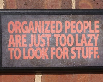 Organized People Are Just Too Lazy To Look For Stuff Pithy Quote Wall Art Sign Plaque Gift Present Home Decor Vintage Style Anal Birthday