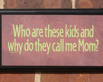 Who are these kids... Vintage Style Pithy Quote Plaque