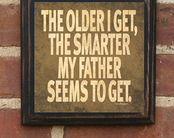 """Father's Day Gift """"The Older I Get..."""" Tim Russert Wall Plaque Sign Art Gift Present Inspirational Home Decor Gift for Dad Daddy Pop Papa"""
