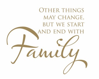 Family Vinyl Wall Decal Wall Quote Saying Other Things May Change But We Start and End With Family for Living Room Family Room 18Hx22W FS150