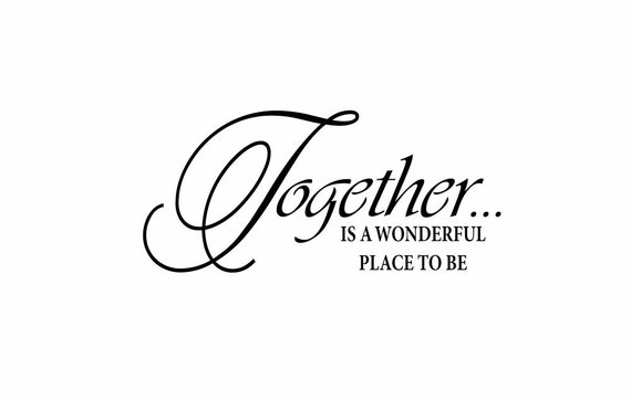Together Is A Wonderful Place To Be Vinyl Wall Decal By Wallartsy