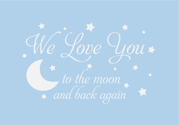 We Love You to the Moon and Back Again Vinyl Wall Decal - Baby Nursery Wall Quote Poem Wall Art  22H x 36W FS059