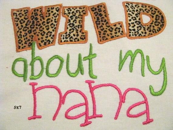 Wild About My Nana Machine Applique Embroidery Design - 4x4, 5x7 & 6x8