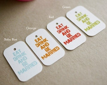 Eat Drink and Be Married Wedding Favor Tags - Gift Tags - Thank you tags - Hang tags - Wedding Gift Tags - Set of 40 (Item code: J227)