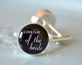 Cousin  of the bride cufflinks script font -  gift for him, groom, groomsmen, custom cufflinks, personlaized cufflinks, men, guys
