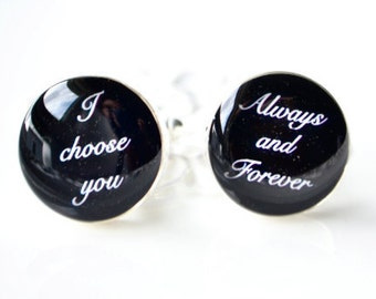 I choose you / Always and Forever Cufflinks  - Black and White Cuff links - cuff links with white script font with black background