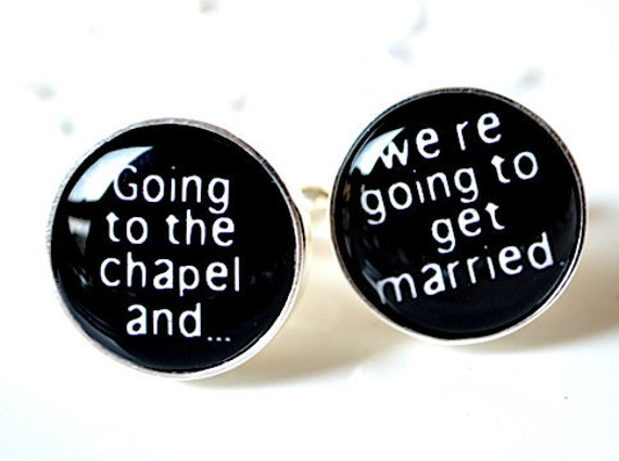 Wedding Cufflinks - going to the chapel and getting married cuff links - black and white accessories gift for him - handcrafted in the USA