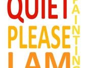 Quiet Please I AM Painting--Printed on Textured Paper 8 1/2 X 11