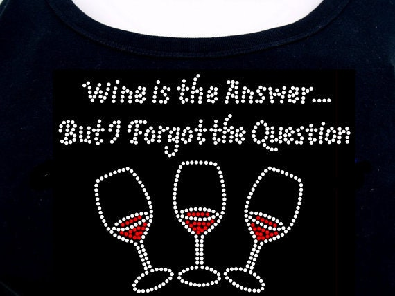 Wine is the Answer RHINESTONE t-shirt tank top sweatshirt  S M L XL 2XL - Drinking Winery Wineries Glasses
