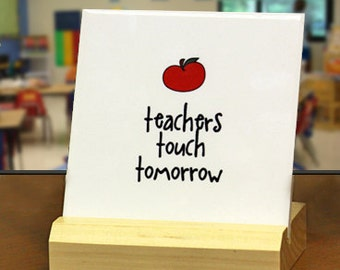 "Teacher Appreciation Gift : ""Teachers Touch Tomorrow"" Desktop Plaque with Wood Stand"