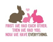 Now We Have Everything 5x7 Bunny Family Print (you choose your colors)