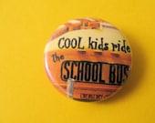 "1"" Pinback Button School Theme ""Cool Kids Ride the School Bus"""