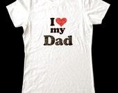 I Love (Heart) my Dad shirt - Soft Cotton T Shirts for Women, Men/Unisex, Kids
