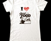 I Love (Heart) GOOD FOOD - Printed on Super Soft Cotton Jersey T-Shirts for Women and Men
