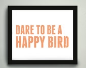 Dare To Be A Happy Bird -- Free Worldwide Shipping