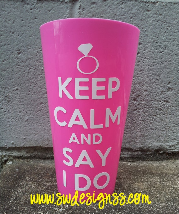 Keep Calm & Say I Do Cup - Bride, Gift, Wedding, Bachelorette