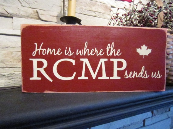 Home is Where the RCMP Sends Us  Primitive Rustic Country Military Sign