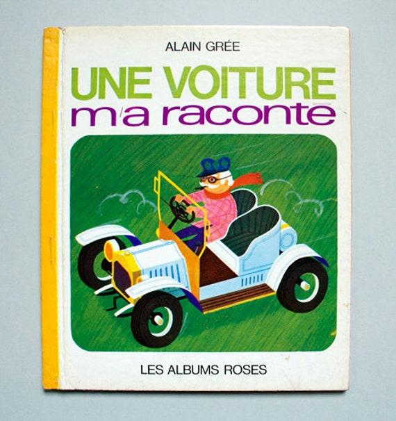 Reserve for nic hib. Une Voiture M'a Raconté by Alain Grée. Vintage Children Book.