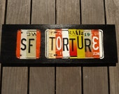 SF TORTURE - custom recycled license plate art sign by LICENSE2SPELL