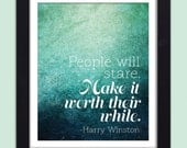 Harry Winston Quote Inspirational Art Print  People Will Stare. Make it Worth Their While Poster 8x10 Motivational Quote Wall Decor Print