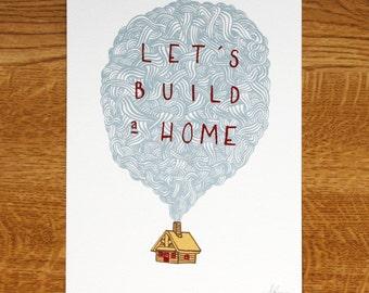 Let's Build a Home - Screenprint - A5