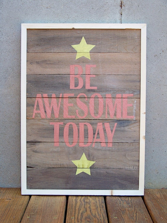 "SALE - Reclaimed Wood ""Be Awesome Today"" Hand Painted Sign"