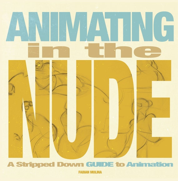 Animating in the Nude  - A Stripped down guide to animation