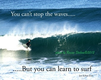 quote typography  inspirational You Can't Stop the Waves But You Can Learn to Surf, Photo Poster 8x10