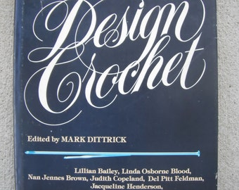 VINTAGE PATTERN BOOK 'Design Crochet' 1978 by Mark Ditrick, Lillian Graham, photographs by Jeffrey Fox