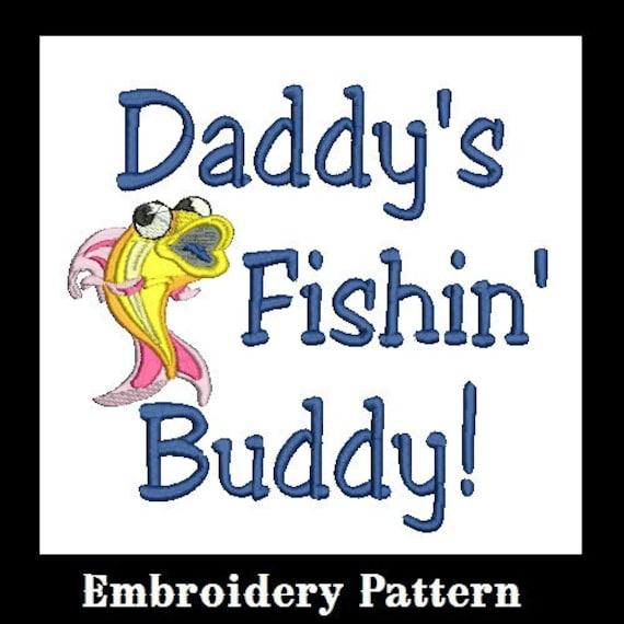 Daddy's Fishing Buddy Embroidery Design, Fishing Design, Daddy, Mommy, Mom, Dad, Grandpa, PaPa, PawPaw,