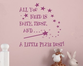 Girls Room Wall Decal All You Need Is Faith Trust and a Little Pixie Dust Girls Bedroom Wall Sticker Bed Room Removable Vinyl Lettering